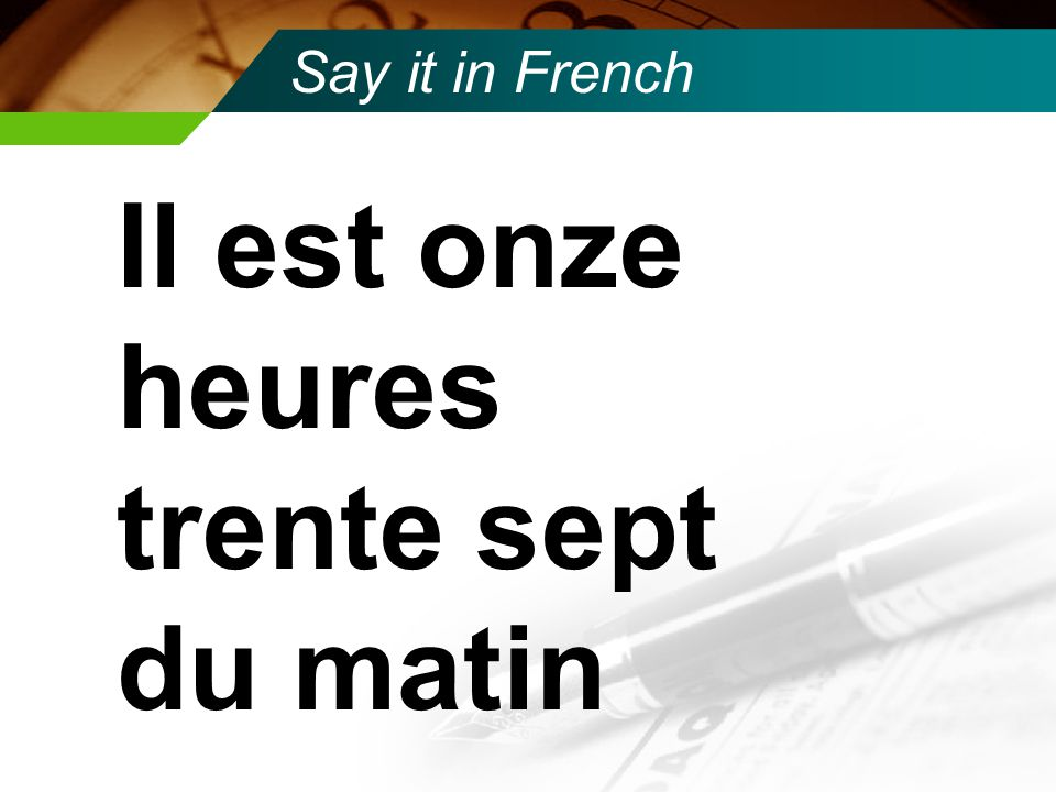 Say it in French It's 11:37 in the morning