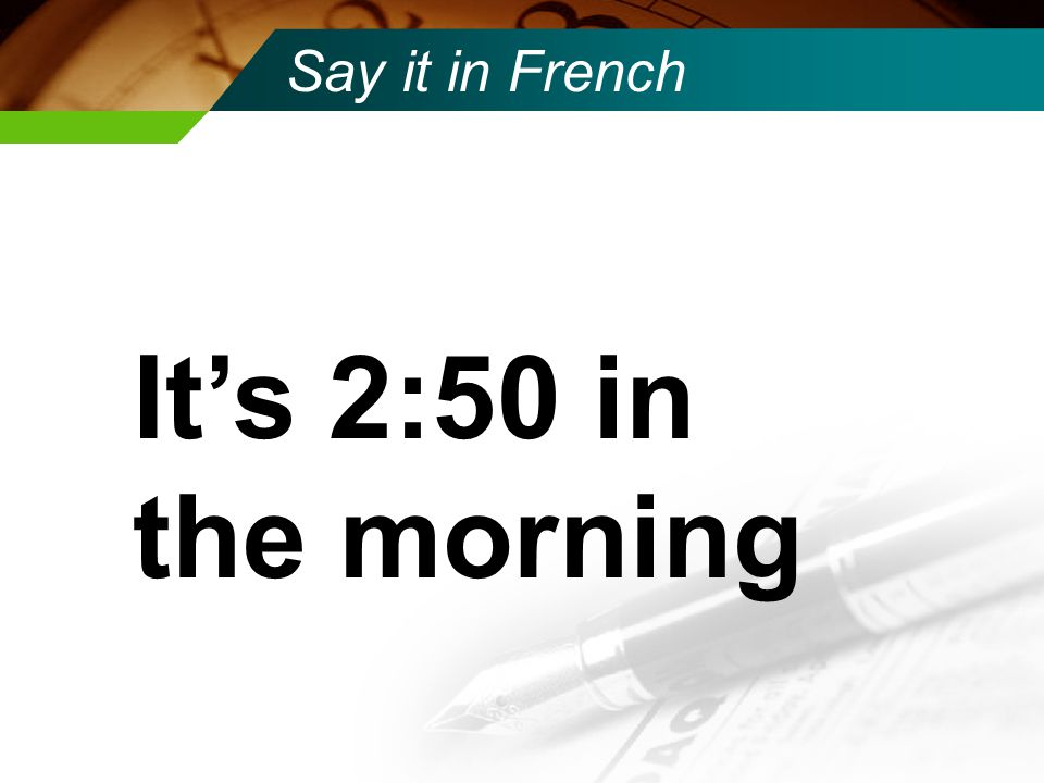Say it in French Il est onze heures trente sept du matin