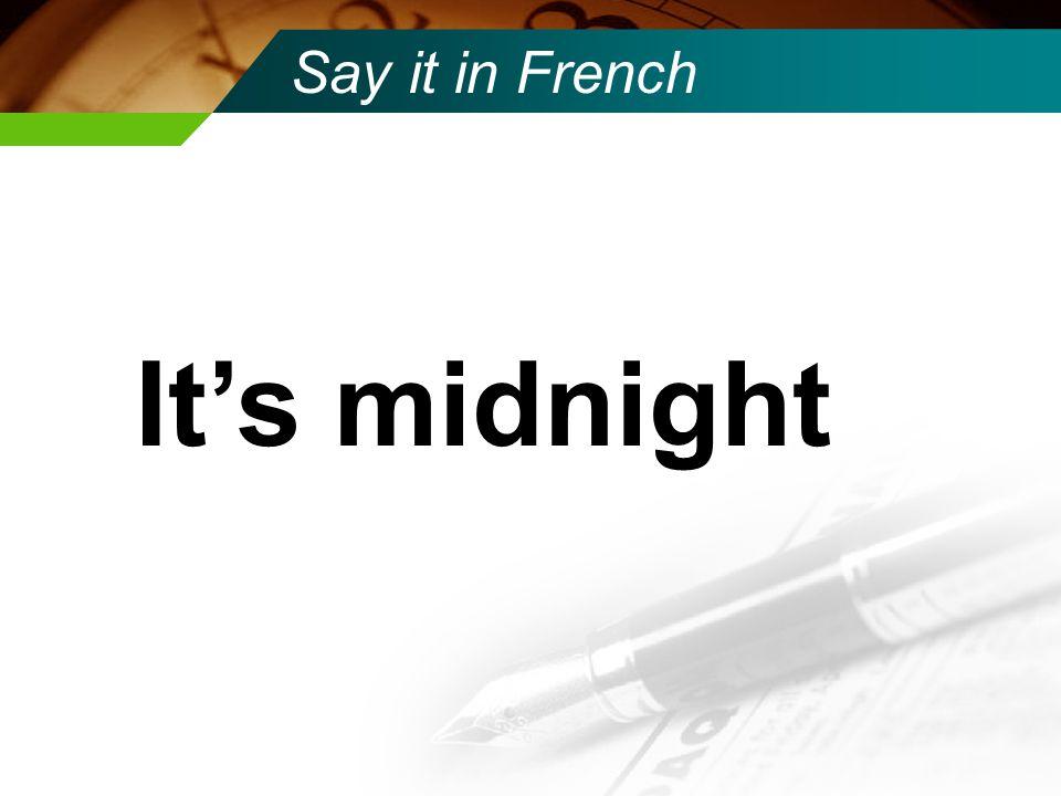 Say it in French Il est deux heures cinquante du matin