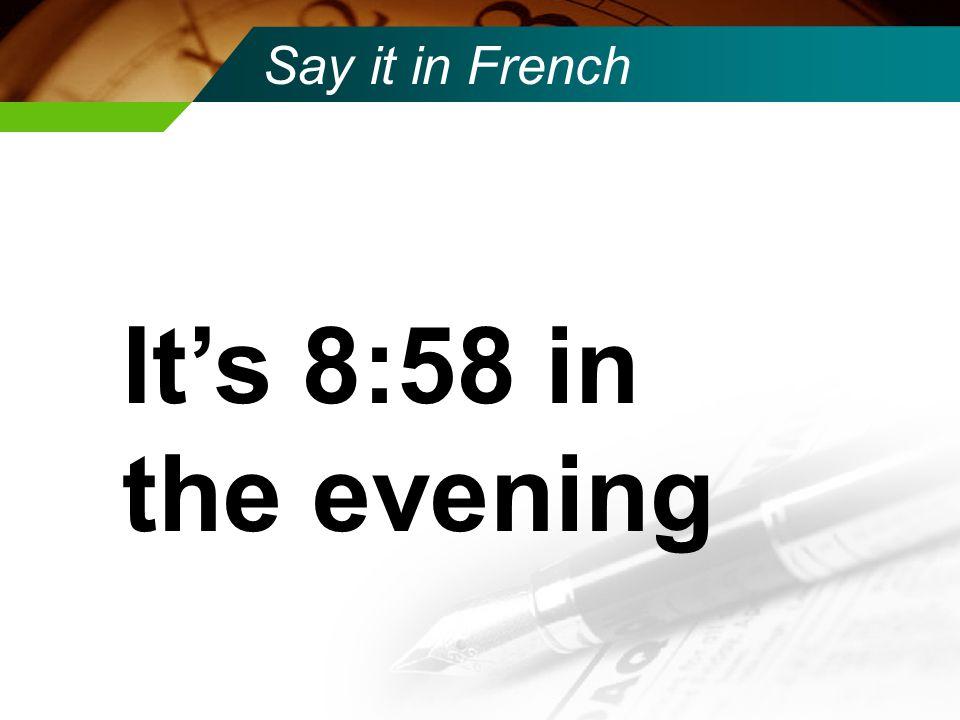 Say it in French Il est trois heures et demie de l'apres-midi