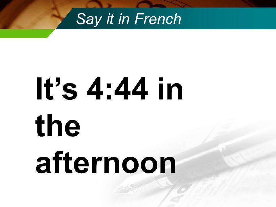 Say it in French Il est huit heures cinqante huit du soir