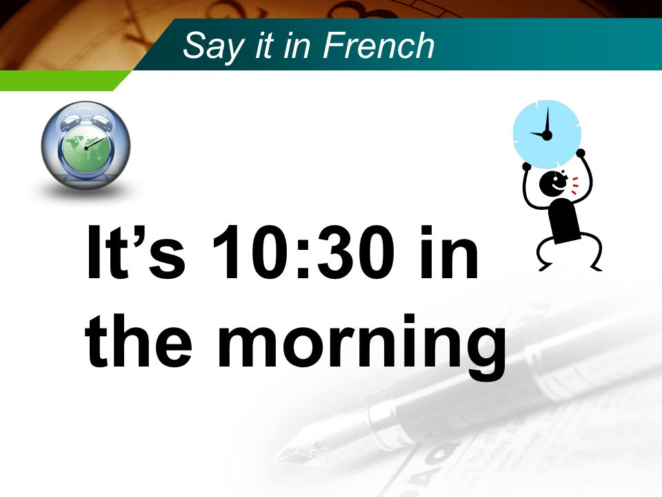 Say it in French Il est neuf heures du matin