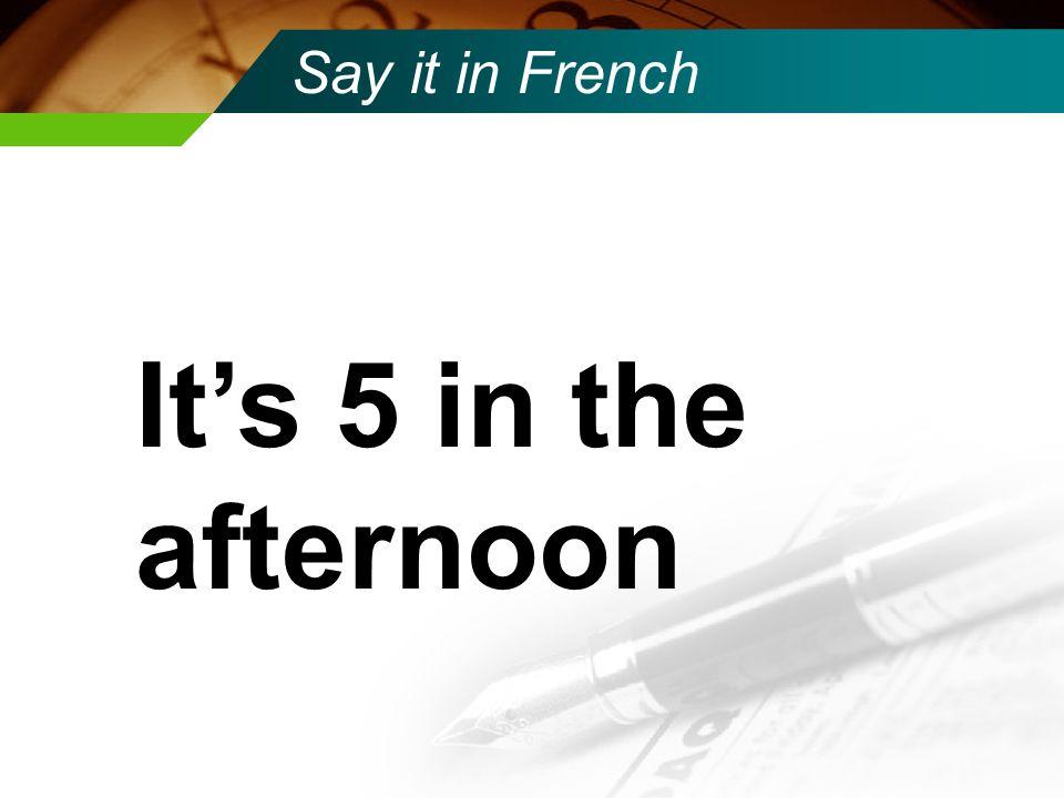 Say it in French Il est dix heures et demie(trente) du matin