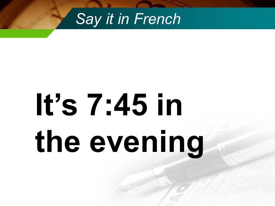 Say it in French Il est cinq heures de l'apres-midi