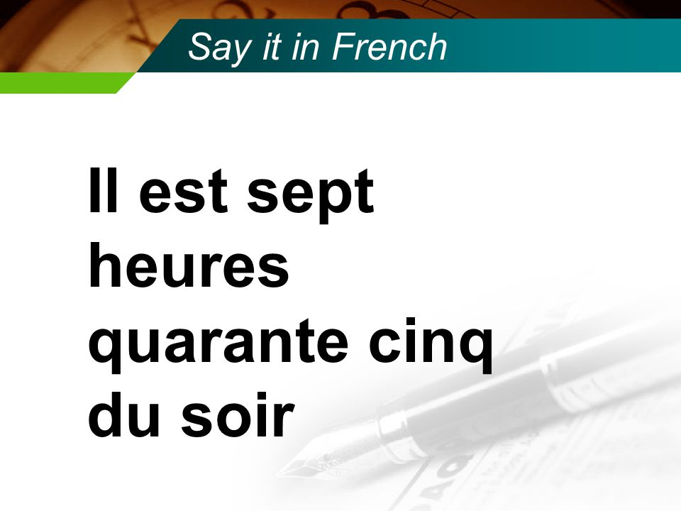 Say it in French It's 7:45 in the evening