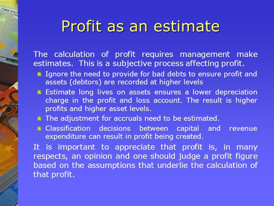 Profit as an estimate The calculation of profit requires management make estimates.