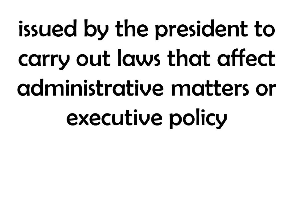 issued by the president to carry out laws that affect administrative matters or executive policy