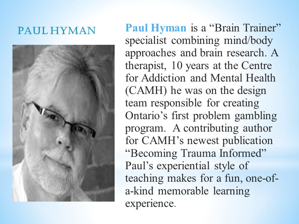 PAUL HYMAN Paul Hyman is a Brain Trainer specialist combining mind/body approaches and brain research.
