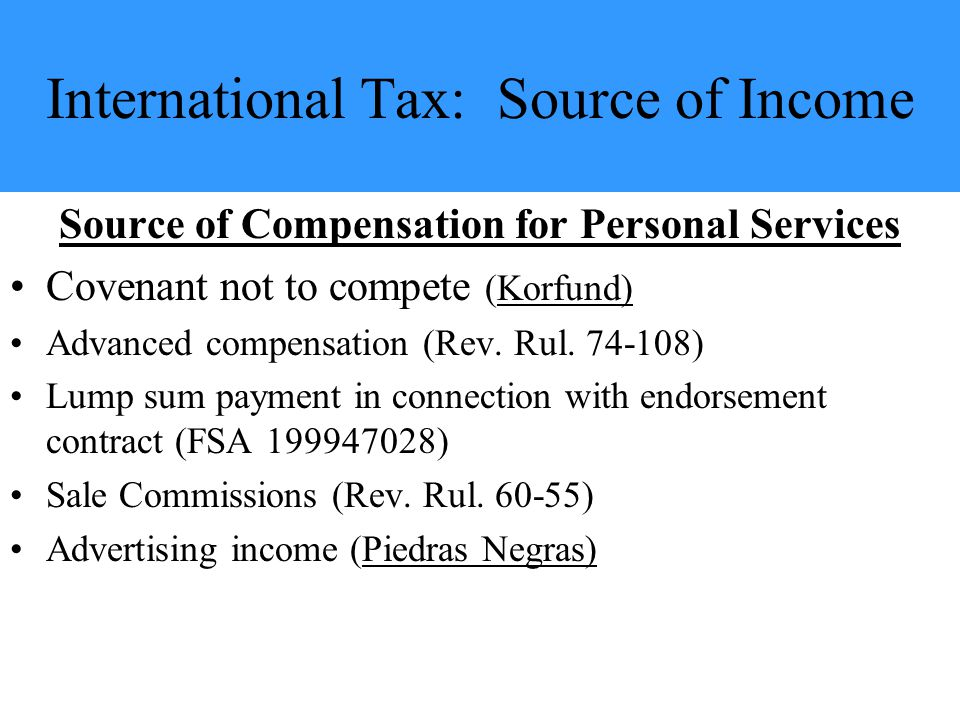International Tax: Source of Income Source of Compensation for Personal Services Covenant not to compete (Korfund) Advanced compensation (Rev.