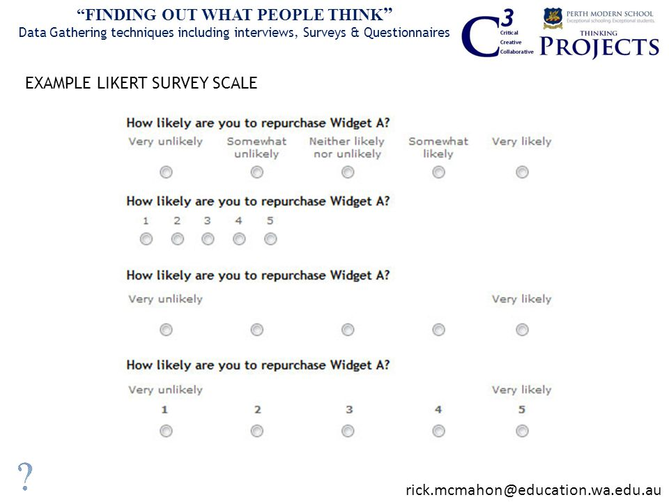 EXAMPLE LIKERT SURVEY SCALE FINDING OUT WHAT PEOPLE THINK Data Gathering techniques including interviews, Surveys & Questionnaires