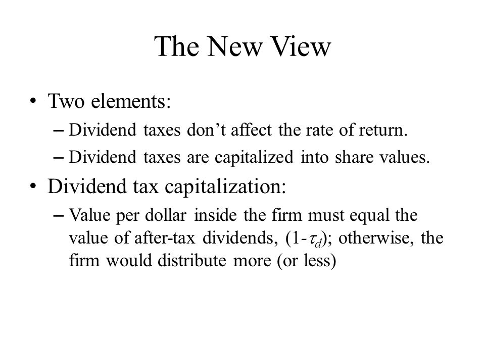 The New View Two elements: – Dividend taxes don't affect the rate of return.