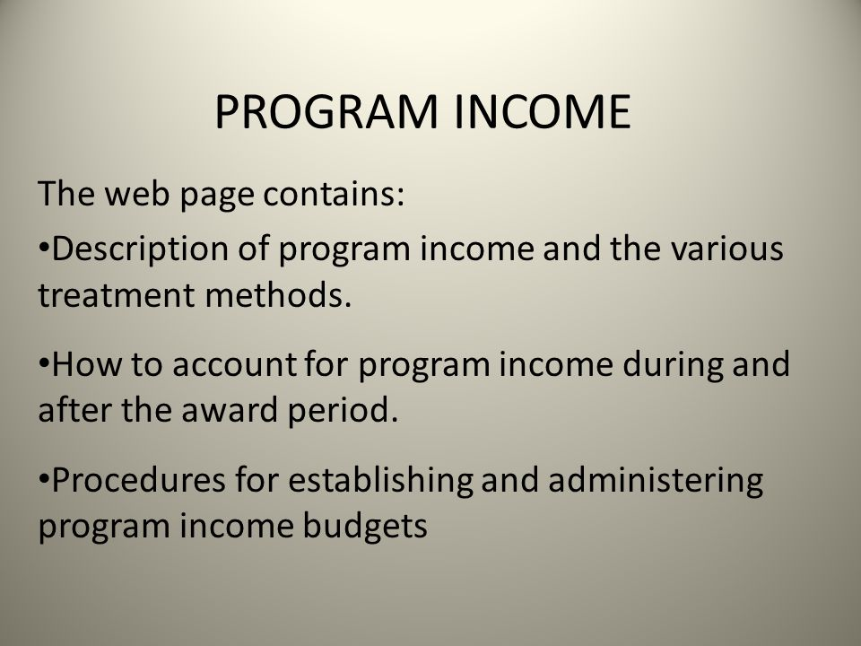 PROGRAM INCOME The web page contains: Description of program income and the various treatment methods.