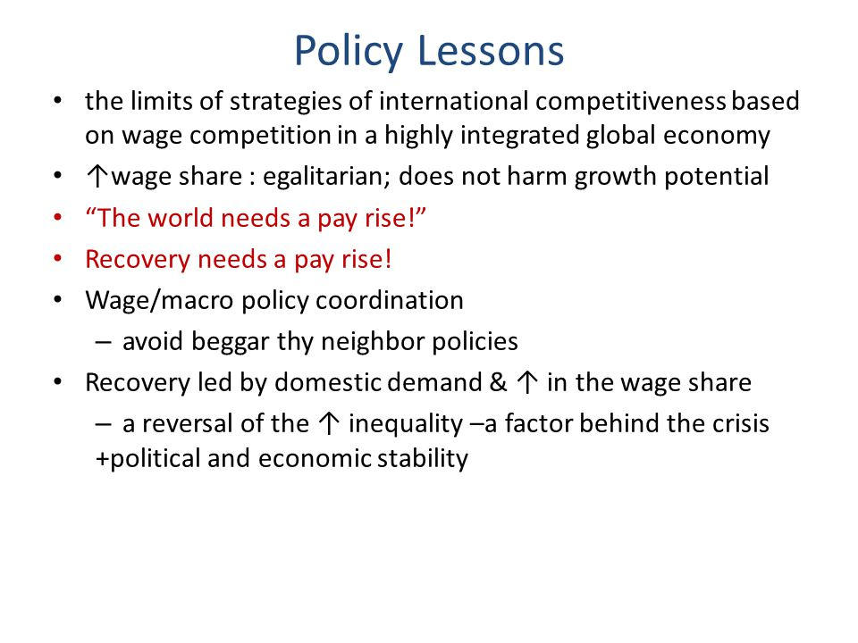 Policy Lessons the limits of strategies of international competitiveness based on wage competition in a highly integrated global economy ↑wage share :