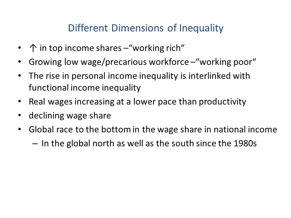 """Different Dimensions of Inequality ↑ in top income shares –""""working rich"""" Growing low wage/precarious workforce –""""working poor"""" The rise in personal i"""