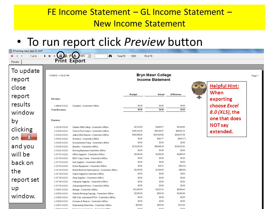 FE Income Statement – GL Income Statement – New Income Statement To run report click Preview button To update report close report results window by clicking on and you will be back on the report set up window.