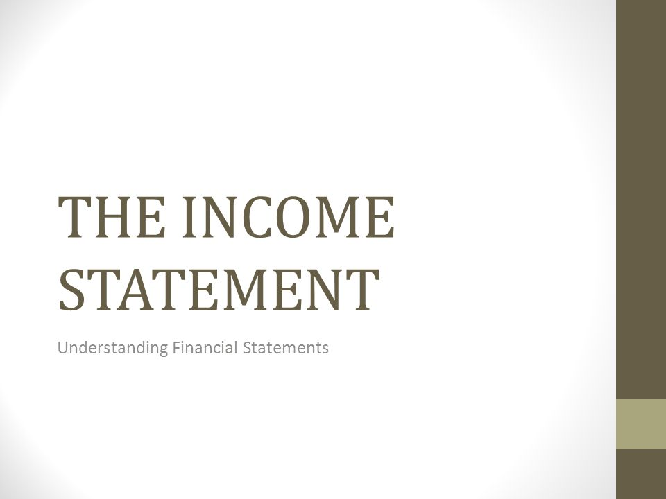 THE INCOME STATEMENT Understanding Financial Statements
