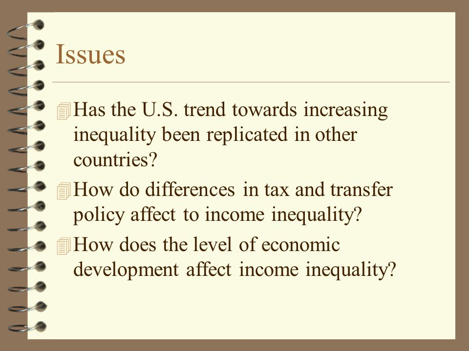 Issues 4 Has the U.S.trend towards increasing inequality been replicated in other countries.