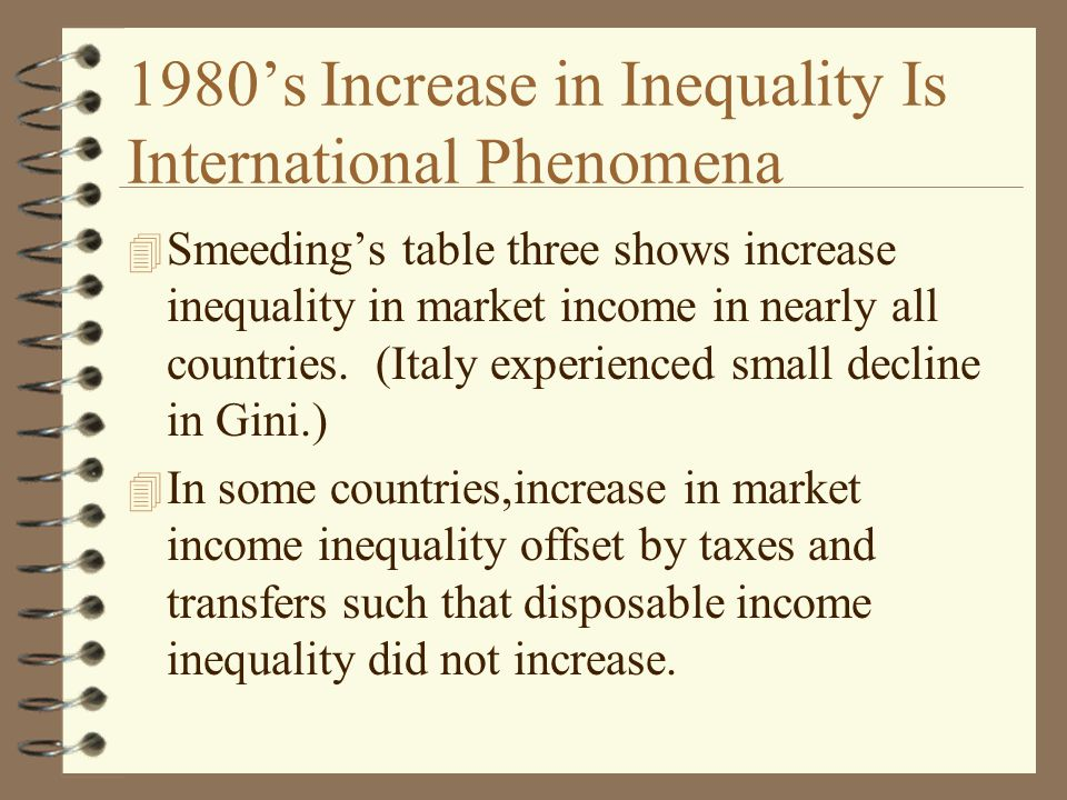 1980's Increase in Inequality Is International Phenomena 4 Smeeding's table three shows increase inequality in market income in nearly all countries.