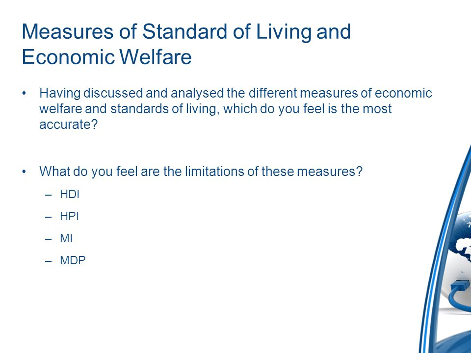 Measures of Standard of Living and Economic Welfare Having discussed and analysed the different measures of economic welfare and standards of living, which do you feel is the most accurate.
