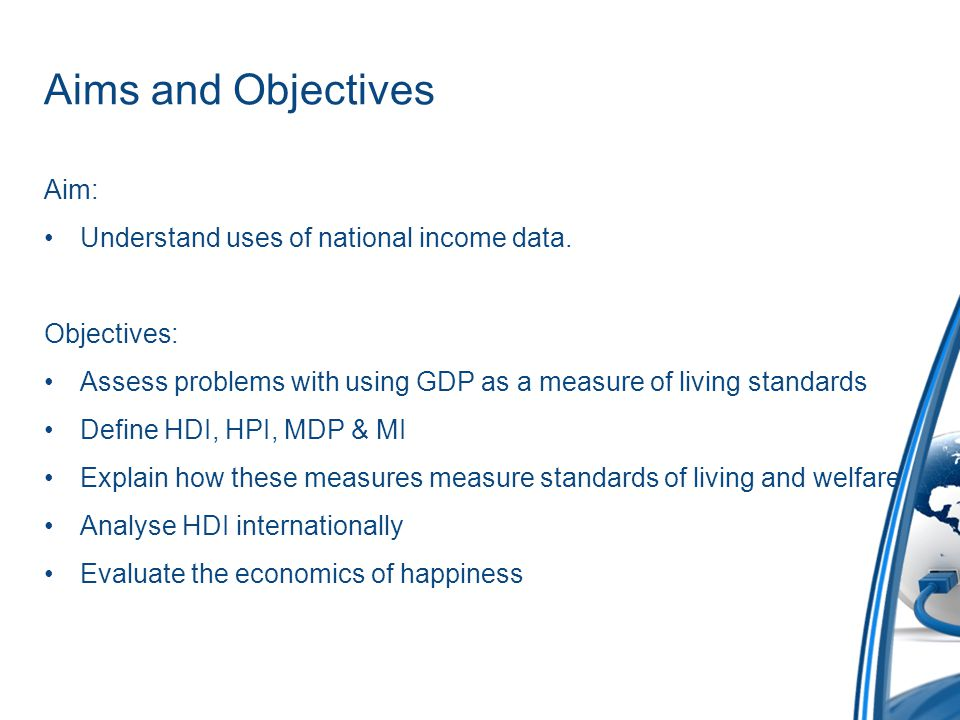 Aims and Objectives Aim: Understand uses of national income data.