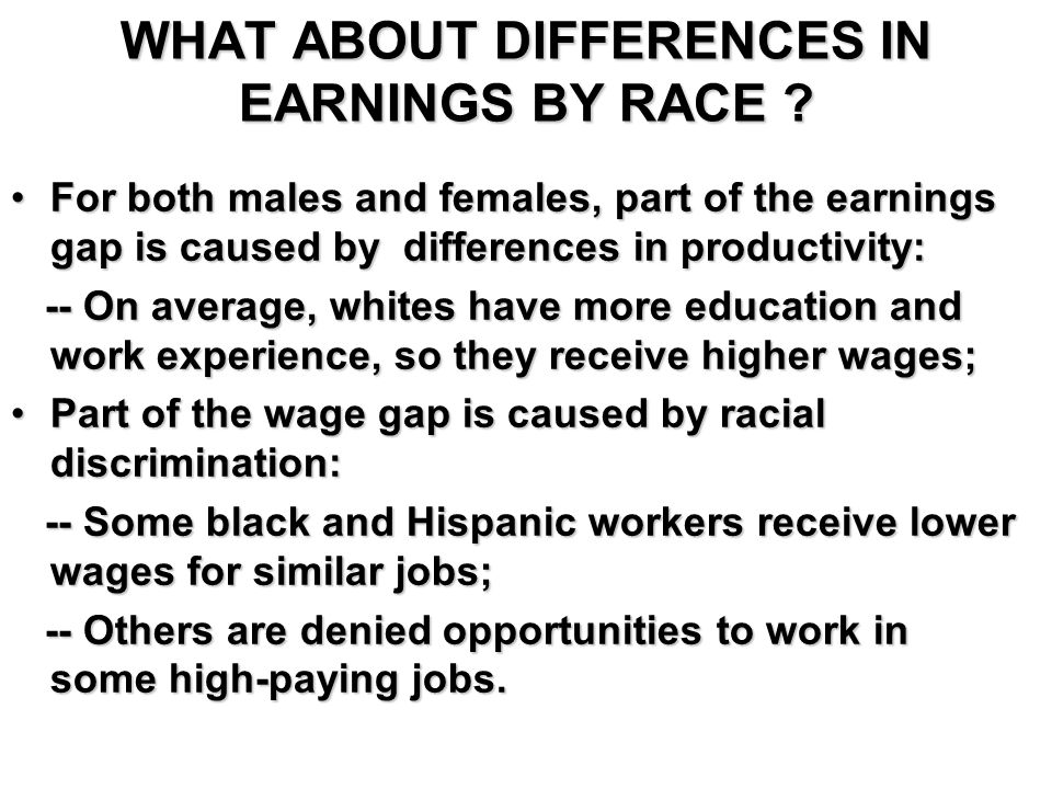 WHAT ABOUT DIFFERENCES IN EARNINGS BY RACE .