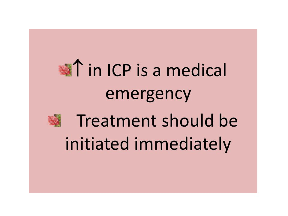 in ICP is a medical emergency Treatment should be initiated immediately