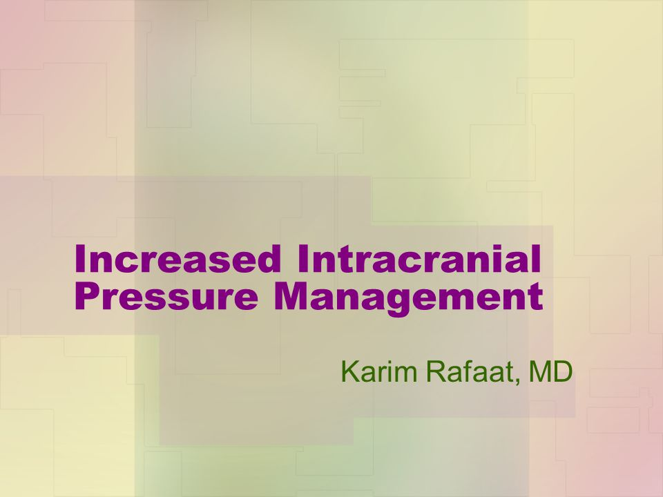 Increased Intracranial Pressure Management Karim Rafaat, MD
