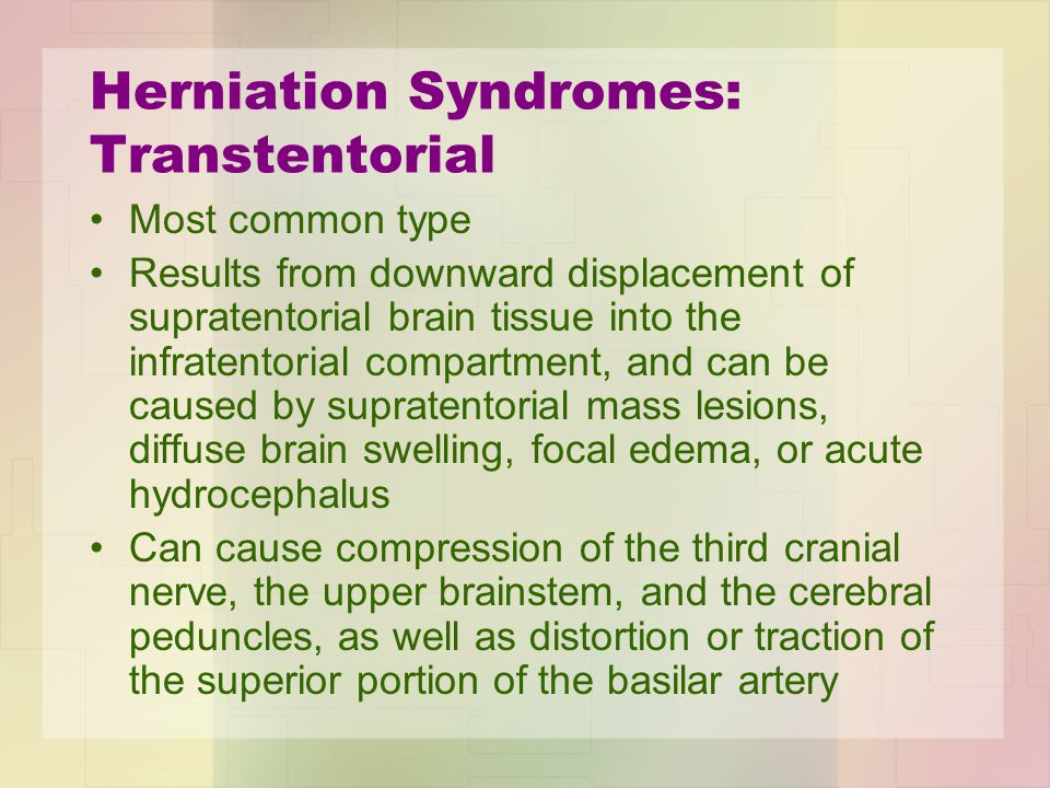 Herniation Syndromes: Subfalcian Occurs when increased pressure in one hemisphere displaces brain tissue under the falx cerebri Can cause compression of the anterior cerebral artery and extensive infarction of the frontal and parietal lobes