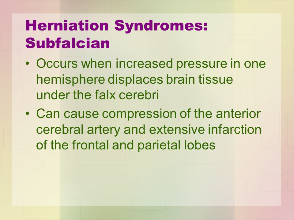 Herniation Syndromes: Foramen Magnum Occurs when downward pressure forces the cerebellar tonsils into the foramen magnum, where they compress the medulla oblongata and upper cervical spinal cord