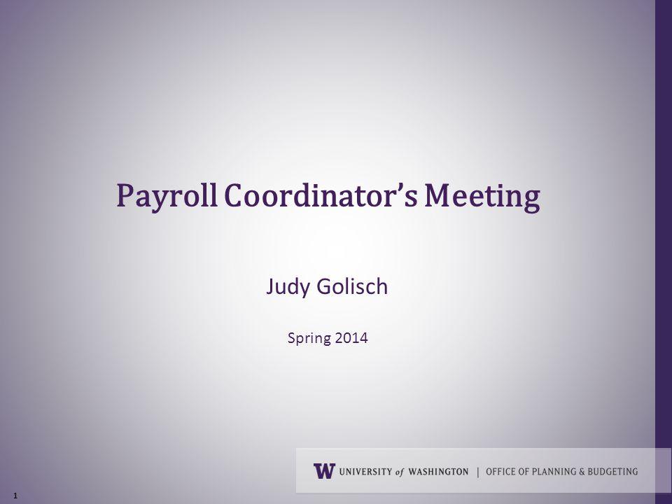 1 Payroll Coordinator's Meeting Judy Golisch Spring 2014