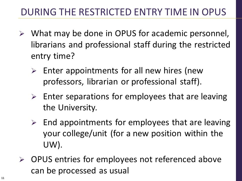 11  What may be done in OPUS for academic personnel, librarians and professional staff during the restricted entry time.