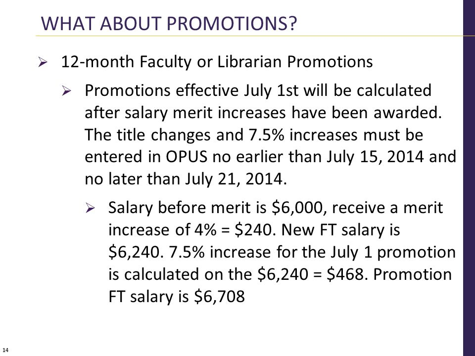 14  12-month Faculty or Librarian Promotions  Promotions effective July 1st will be calculated after salary merit increases have been awarded.