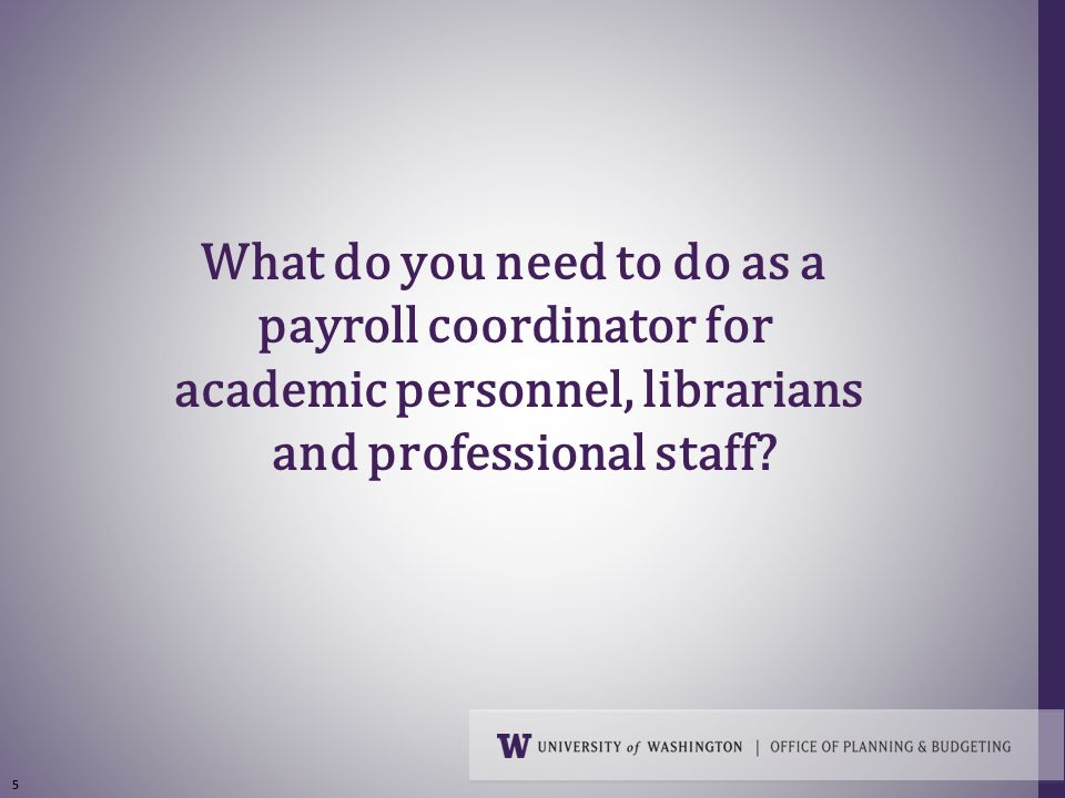 5 What do you need to do as a payroll coordinator for academic personnel, librarians and professional staff?