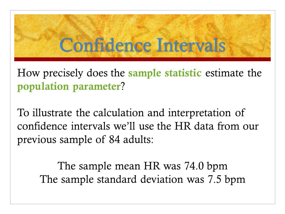 Calculating Confidence Intervals What are the 90, 95, and 99% confidence intervals for our sample estimate of the true population heart rate.