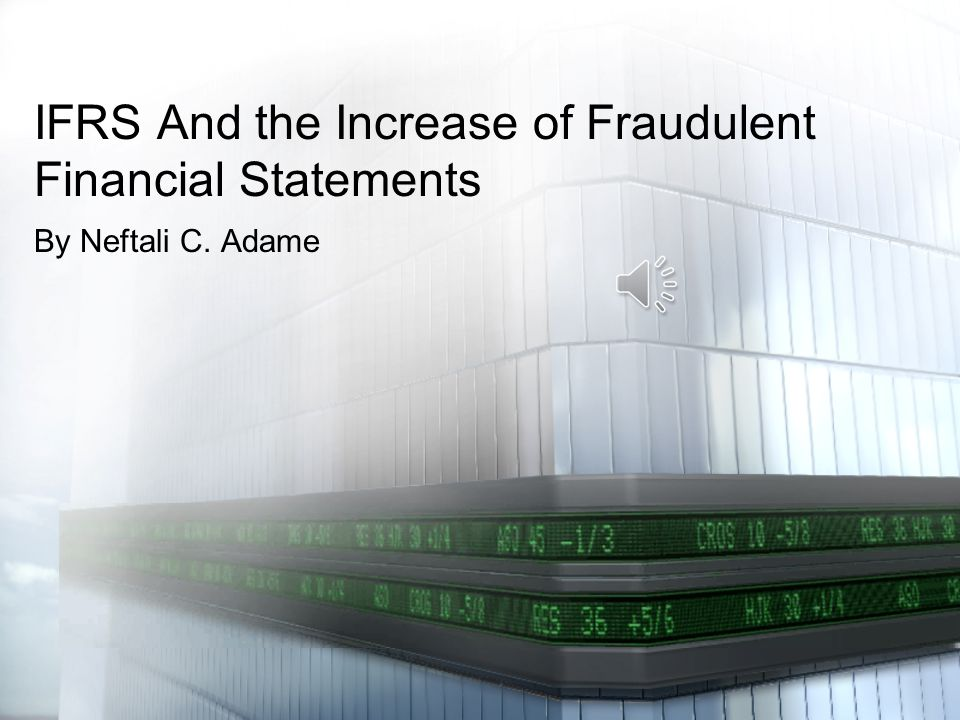 IFRS And the Increase of Fraudulent Financial Statements By Neftali C. Adame