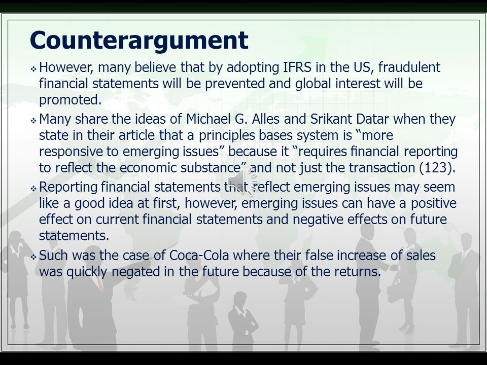  However, many believe that by adopting IFRS in the US, fraudulent financial statements will be prevented and global interest will be promoted.