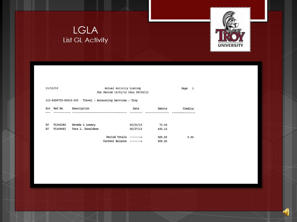 LGLA List GL Activity Enter Desired Fiscal Year Specify Specific Date Range Defaults to Actuals Account Number(s) Y to Proceed with Report