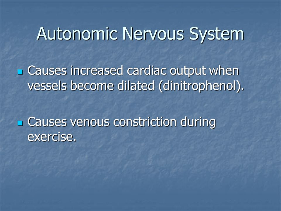 Autonomic Nervous System Causes increased cardiac output when vessels become dilated (dinitrophenol). Causes increased cardiac output when vessels bec