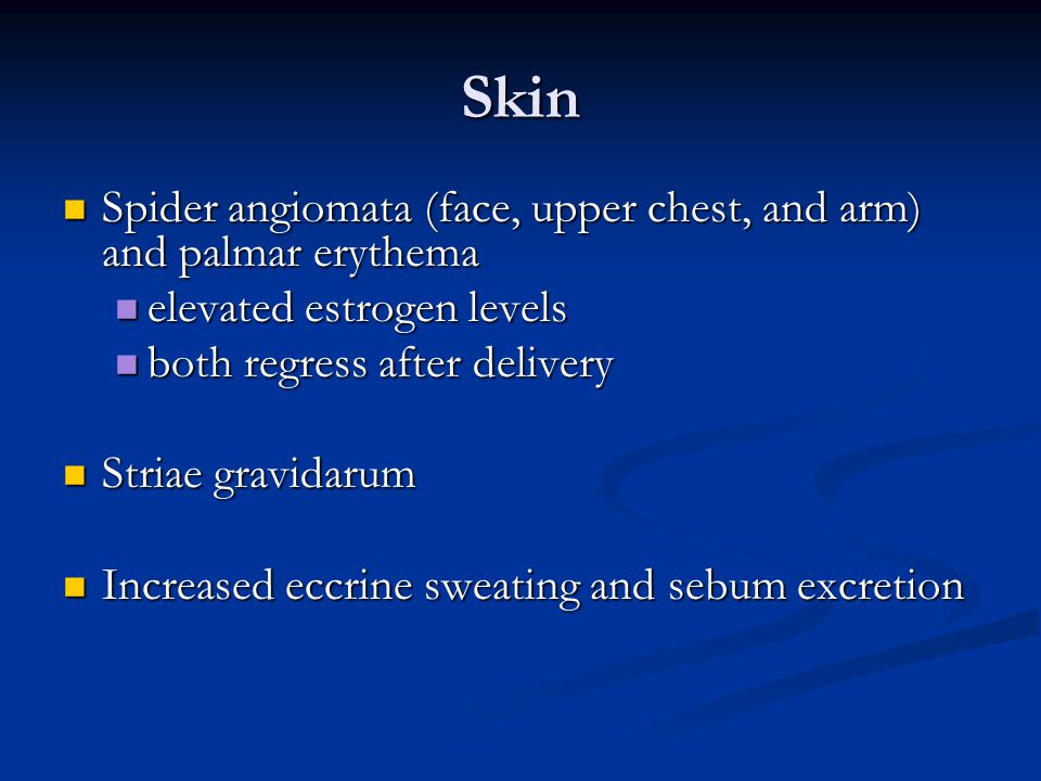 Skin Spider angiomata (face, upper chest, and arm) and palmar erythema Spider angiomata (face, upper chest, and arm) and palmar erythema elevated estr