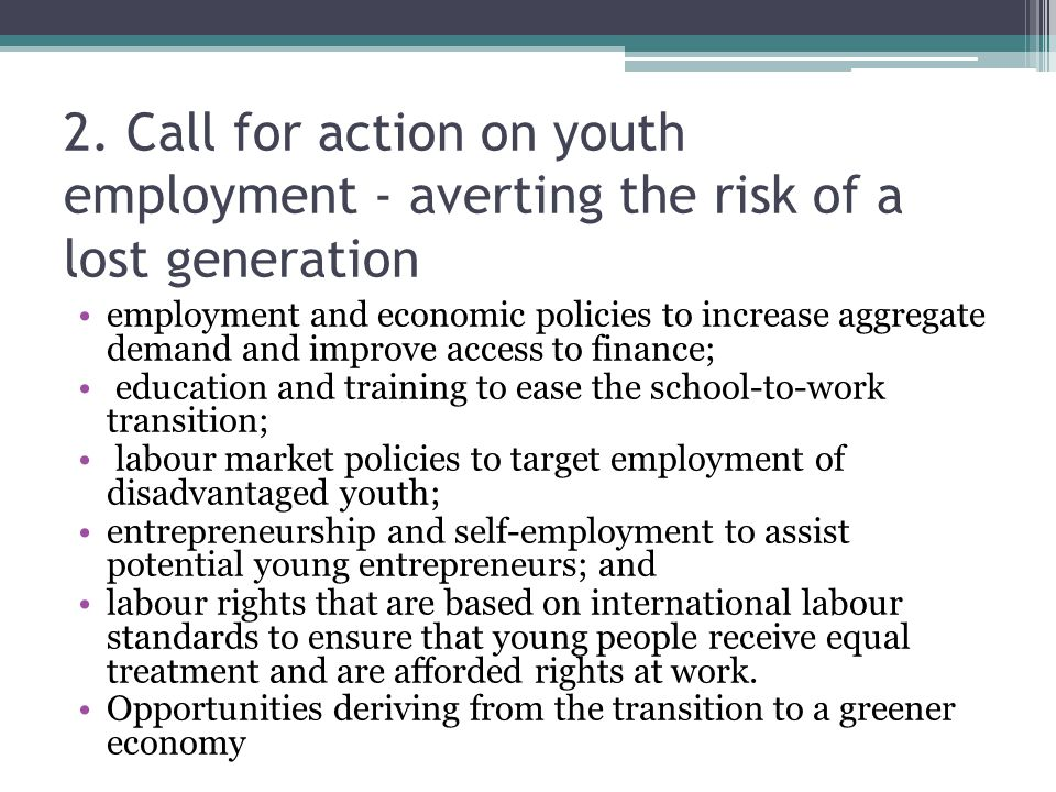 2. Call for action on youth employment - averting the risk of a lost generation employment and economic policies to increase aggregate demand and impr