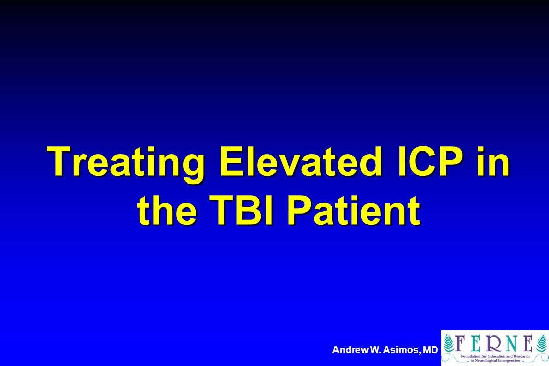 Andrew W. Asimos, MD Treating Elevated ICP in the TBI Patient