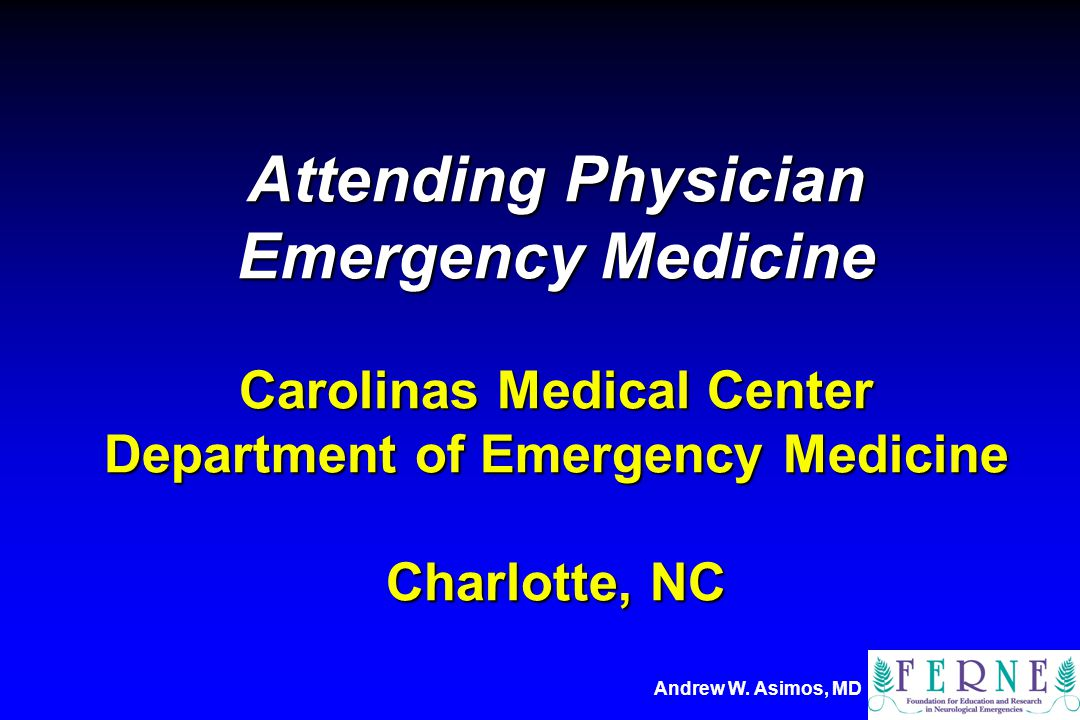 Andrew W. Asimos, MD Attending Physician Emergency Medicine Carolinas Medical Center Department of Emergency Medicine Charlotte, NC