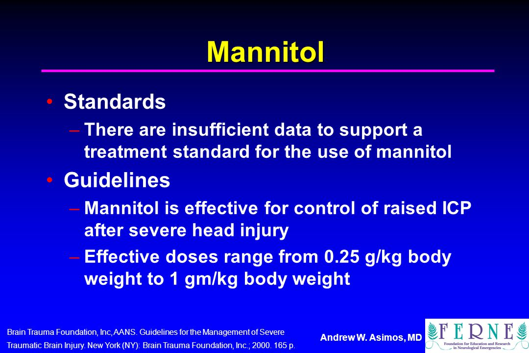 Andrew W. Asimos, MD Mannitol Standards –There are insufficient data to support a treatment standard for the use of mannitol Guidelines –Mannitol is e