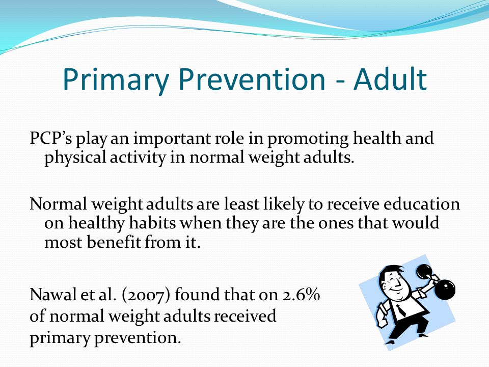Primary Prevention - Adult PCP's play an important role in promoting health and physical activity in normal weight adults.