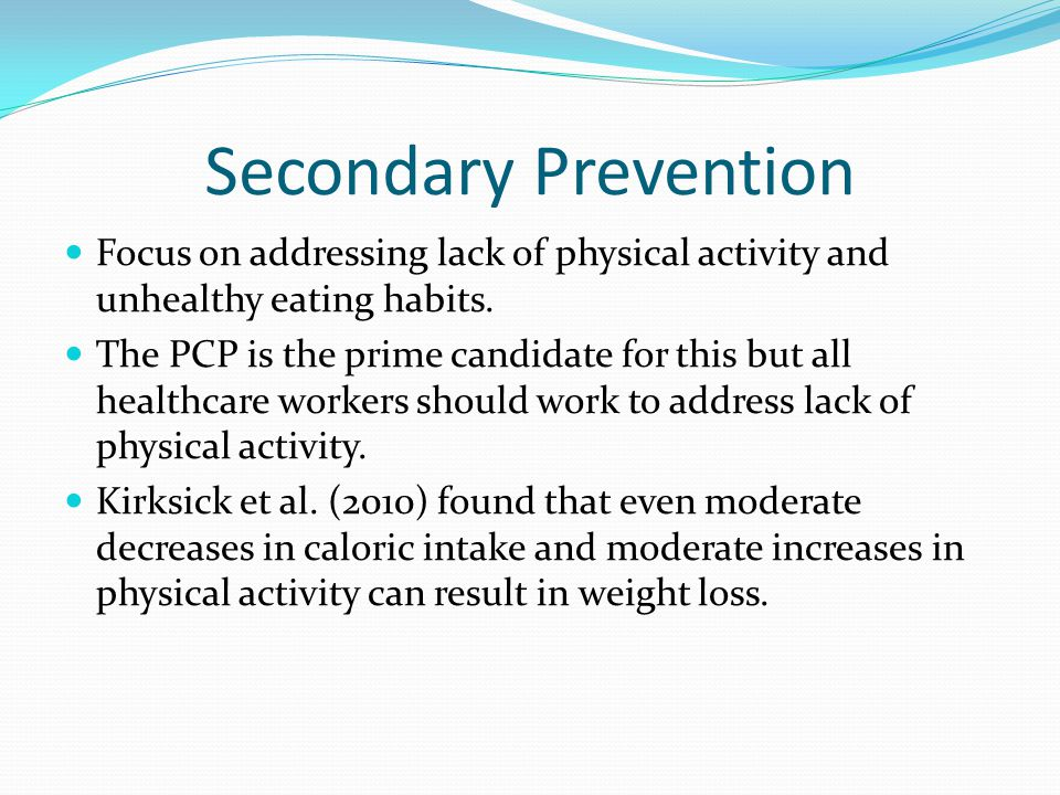 Secondary Prevention Focus on addressing lack of physical activity and unhealthy eating habits.