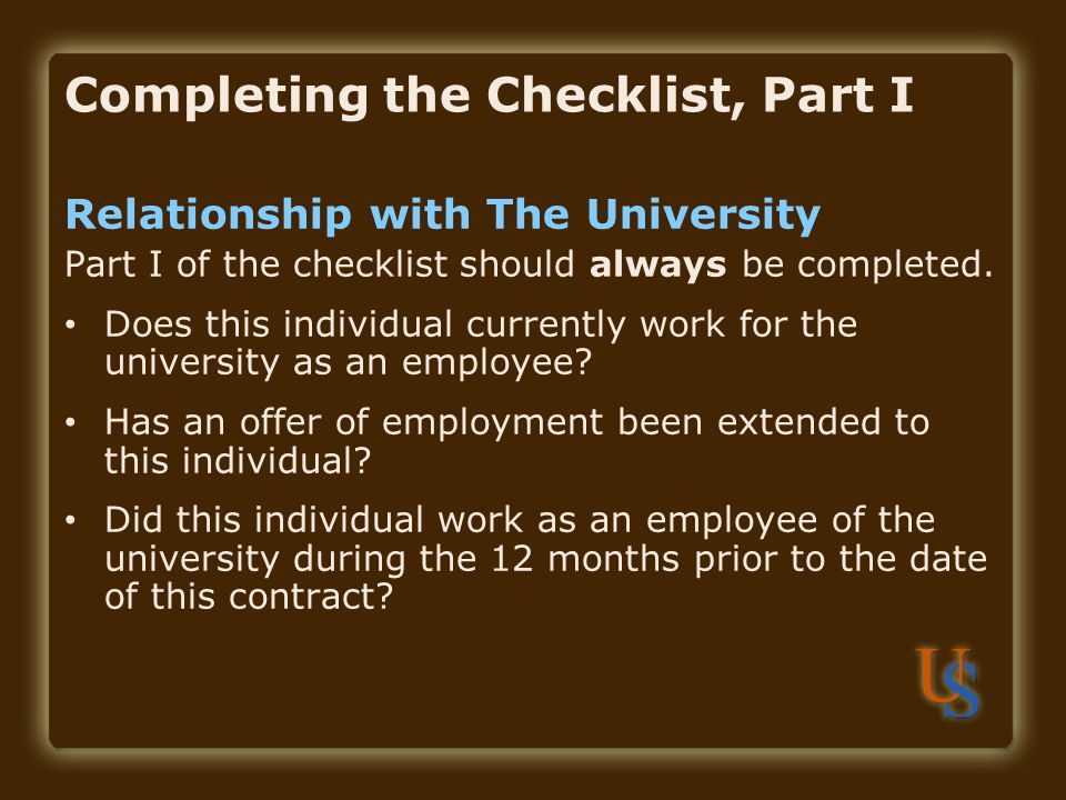 Completing the Checklist, Part I Relationship with The University Part I of the checklist should always be completed.