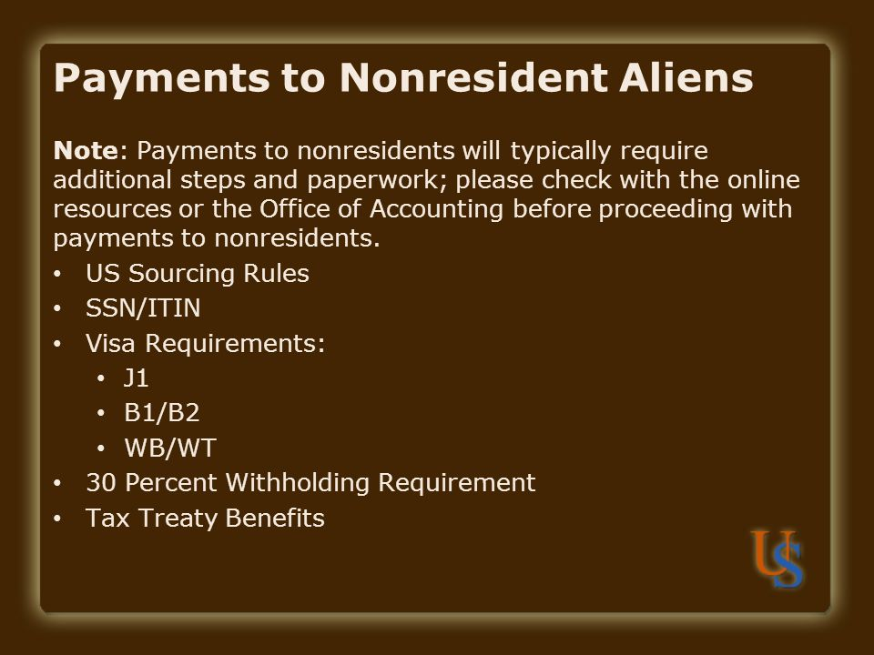 Payments to Nonresident Aliens Note: Payments to nonresidents will typically require additional steps and paperwork; please check with the online resources or the Office of Accounting before proceeding with payments to nonresidents.