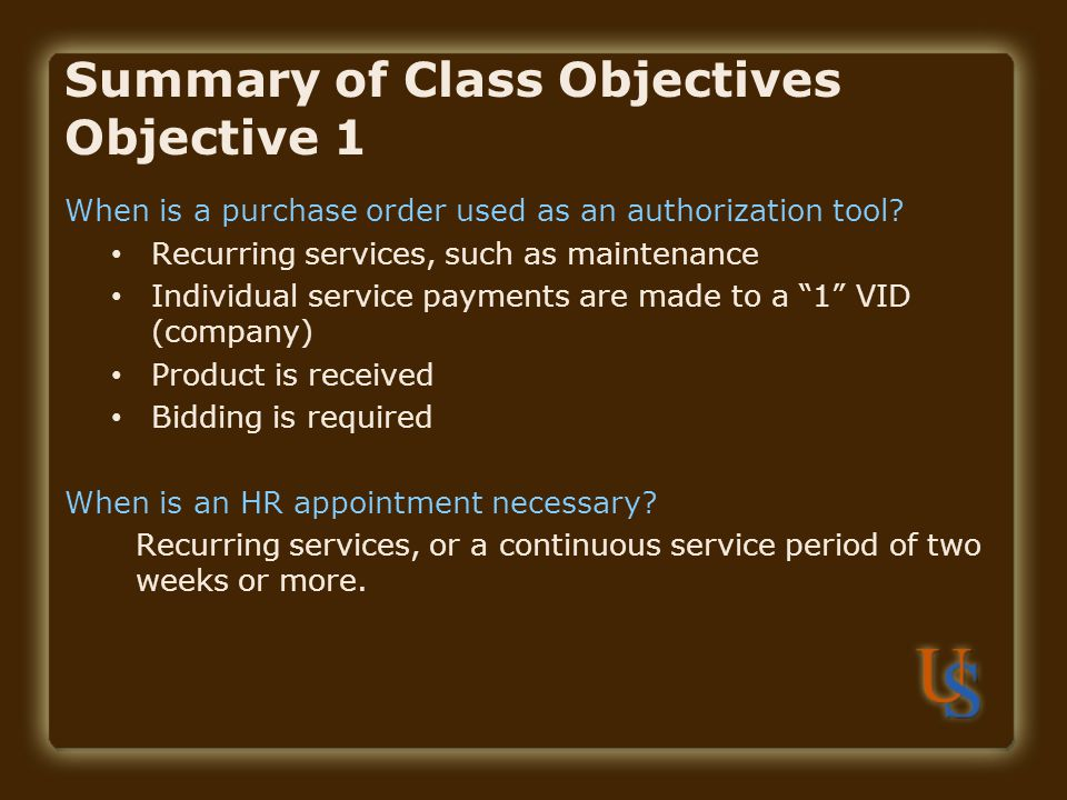 Summary of Class Objectives Objective 1 When is a purchase order used as an authorization tool.