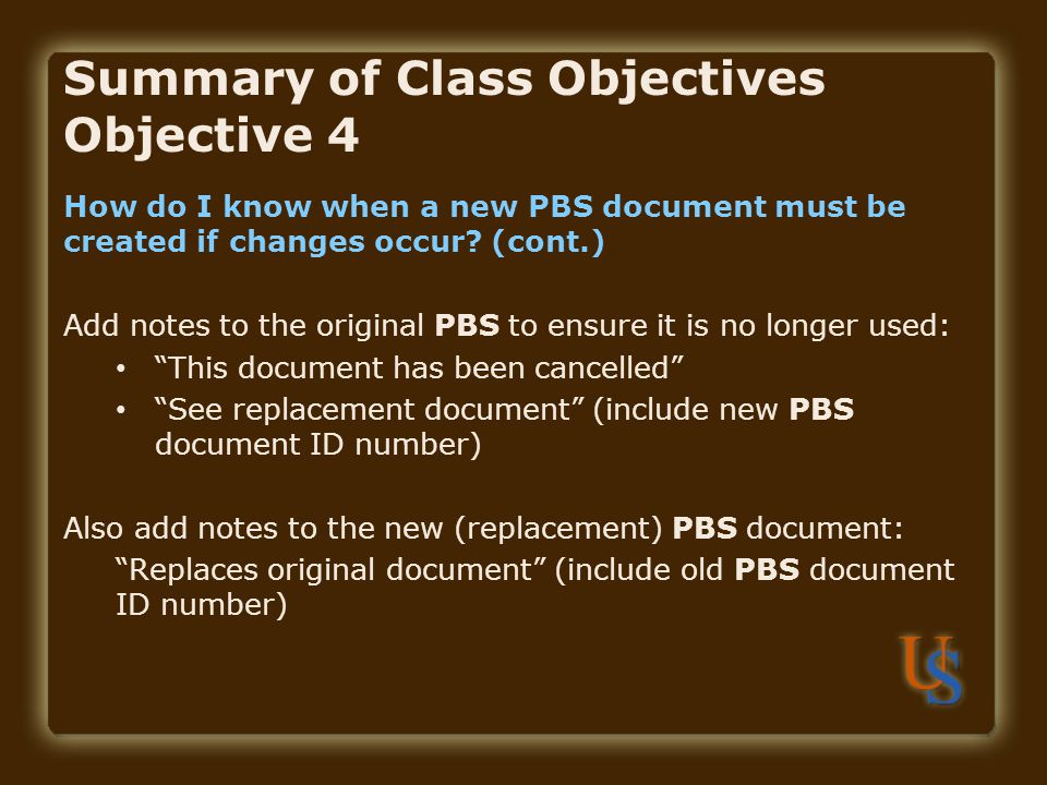 Summary of Class Objectives Objective 4 How do I know when a new PBS document must be created if changes occur.