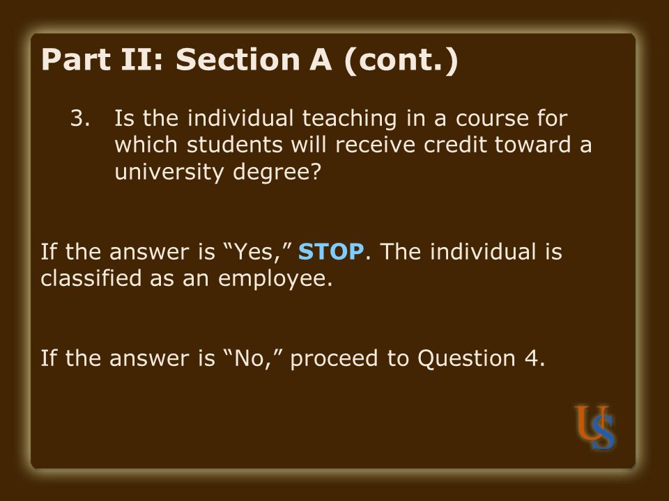 Part II: Section A (cont.) 3.Is the individual teaching in a course for which students will receive credit toward a university degree.
